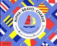 ALPHA BRAVO CHARLIE - LE GUIDE COMPLET DES CODES MARITIMES (POUR ENFANTS)