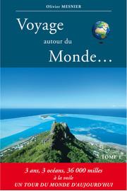 VOYAGE AUTOUR DU MONDE - Tome 1 - Nouvelle édition remise à jour
