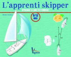L'APPRENTI SKIPPER: APPRENDRE LA VOILE EN S'AMUSANT - 9/13 ANS